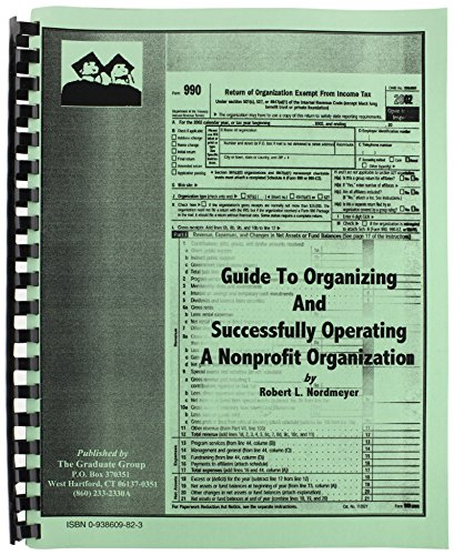Guide to Organizing and Successfully Operating a Nonprofit Organization: Robert L. Nordmeyer