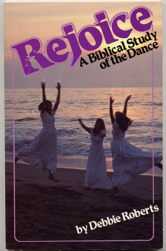 Rejoice: A Biblical Study of Dance: Roberts, Debbie