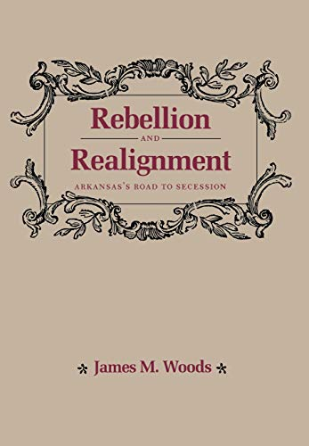 9780938626596: Rebellion and Realignment: Arkansas's Road to Secession