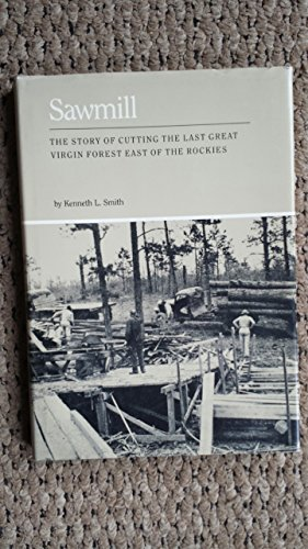 9780938626688: Sawmill: The Story of Cutting the Last Great Virgin Forest East of the Rockies