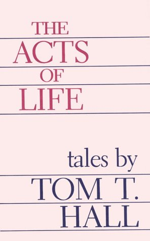 The Acts of Life: Hall, Tom T.