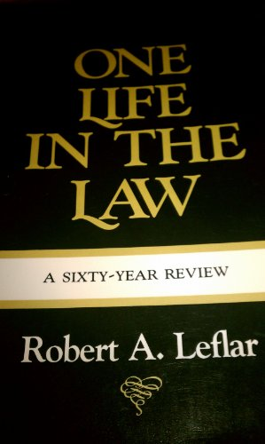 One Life In The Law: A Sixty Year Review: Leflar, Robert A.