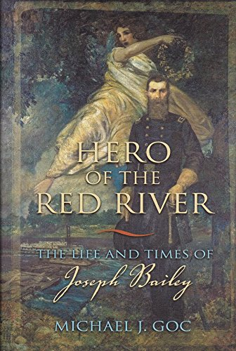 Hero of the Red River: The Life and Times of Joseph Bailey: New Past Press