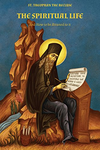 The Spiritual Life: And How to Be: St. Theophan the