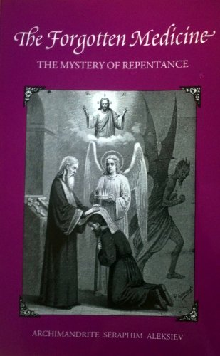 The Forgotten Medicine: The Mystery of Repentance: Seraphim Aleksiev