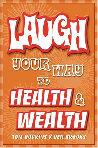 Laugh Your Way to Health & Wealth: Tom Hopkins; Ben Brooks