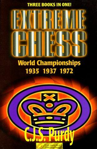 9780938650812: Extreme Chess: C. J. S. Purdy Annotates the World Championships : Alekhine-Euwe I, 1935 : Alekhine-Euwe Ii, 1937 : Fisher-Spassky I, 1972