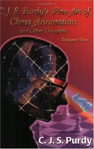 9780938650836: C.J.S. Purdy's Fine Art of Chess Annotation and Other Thoughts Volume 2
