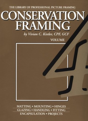 Conservation Framing (Library of the Professional Picture Framing, Vol 4): Vivian C. Kistler; MCPF;...
