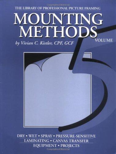 Mounting Methods (Library of Professional Picture Framing, Volume 5): Vivian C. Kistler, MCPF, GCF