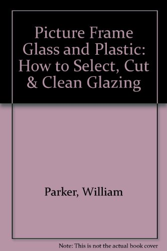 9780938655374: Picture Frame Glass and Plastic: How to Select, Cut & Clean Glazing