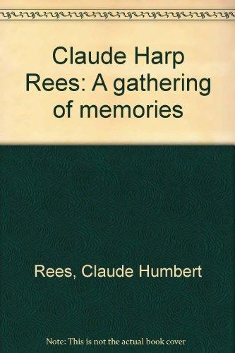 Claude Harp Rees: A Gathering of Memories: Rees, Claude Humbert
