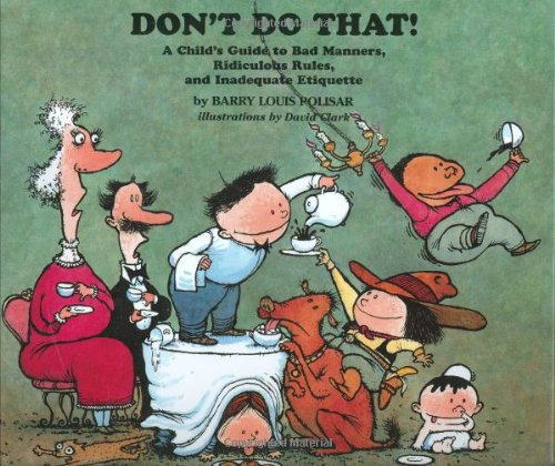 Don't Do That!: A Child's Guide to Bad Manners, Ridiculous Rules, and Inadequate ...