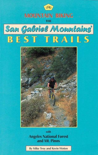 9780938665434: Mountain Biking the San Gabriel Mountains' Best Trails, With Angeles National Forest and Mt. Pinos