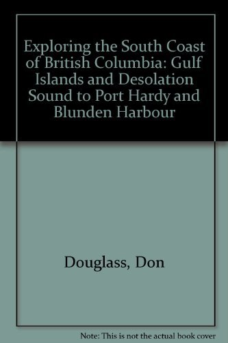 9780938665441: Exploring the South Coast of British Columbia: Gulf Islands and Desolation Sound to Port Hardy and Blunden Harbour