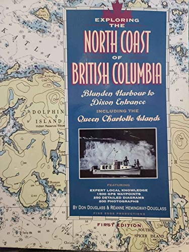 Exploring the North Coast of British Columbia: Blunden Harbour to Dixon Entrance, Including the ...