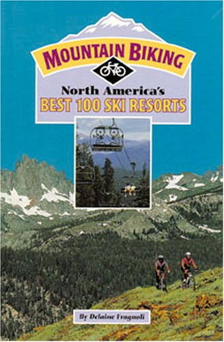Mountain Biking North America's Best 100 Ski Resorts: Delaine Fragnoli
