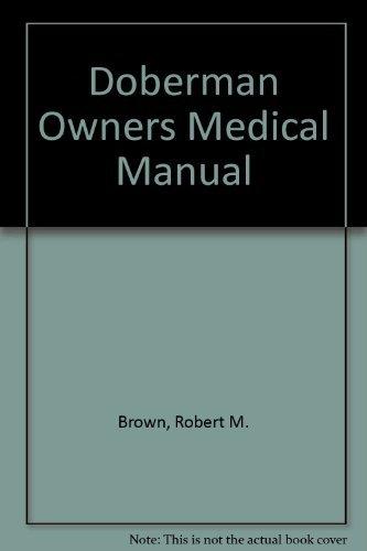 The Doberman Owners Medical Manual: Brown,Robert M.