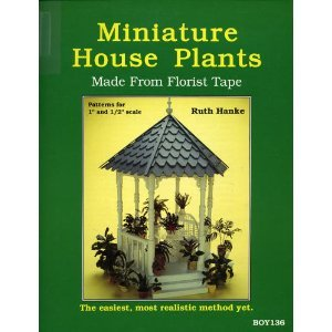 "Miniature House Plants Made From Florist Tape (Patterns for 1"" and 1/2"" Scale): Ruth..."