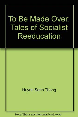 9780938692256: To Be Made Over: Tales of Socialist Reeducation by Huynh Sanh Thong