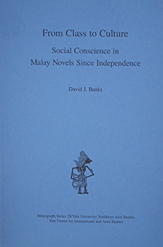 From Class to Culture: Social Conscience in Malay Novels Since Independence (Southeast Asia Studi...