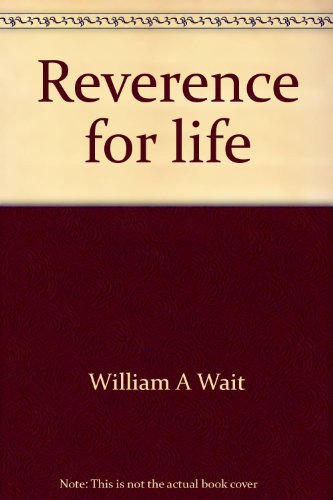 Reverence for life: Wait, William A.