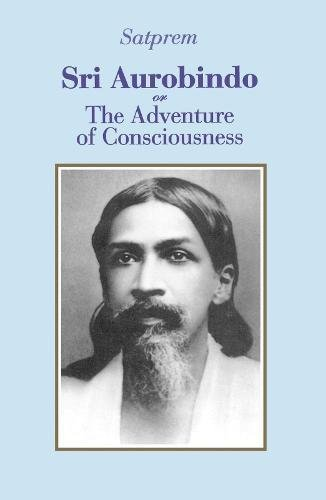9780938710042: Sri Aurobindo or The Adventure of Consciousness