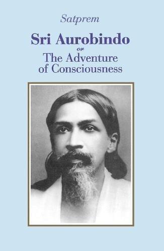 9780938710042: Sri Aurobindo or The Adventure of Consciousness