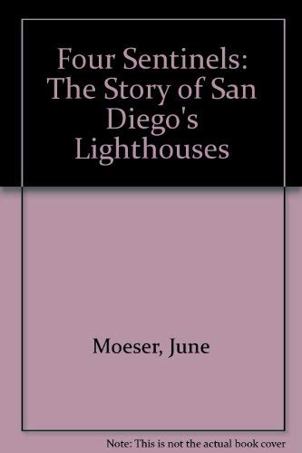 Four Sentinels: The Story of San Diego's Lighthouses: Moeser, June