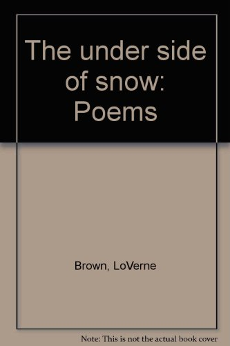 The under side of snow: Poems: Brown, LoVerne