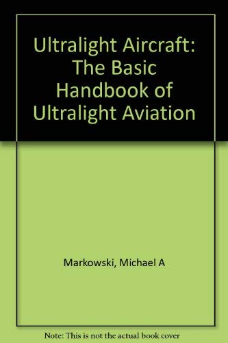 9780938716082: Ultralight Aircraft: The Basic Handbook of Ultralight Aviation