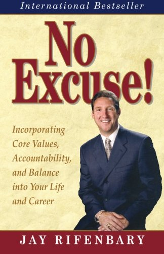 No Excuse! Incorporating Core Values, Accountability, and: Jay Rifenbary, Mike