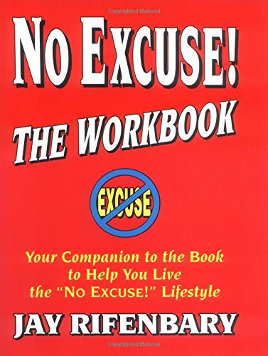 No Excuse! The Workbook : Your Companion: Jay Rifenbary, Mike