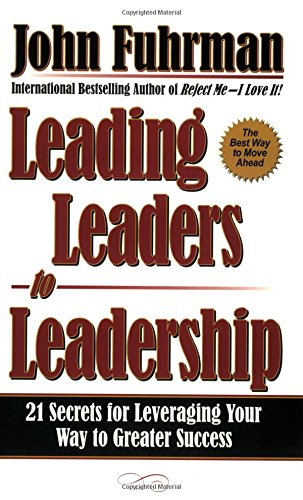 9780938716303: Leading Leaders to Leadership: 21 Secrets for Leveraging Your Way to Greater Success