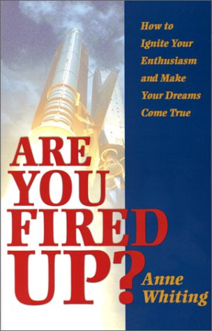9780938716358: Are You Fired Up? How to Ignite Your Enthusiasm and Make Your Dreams Come True