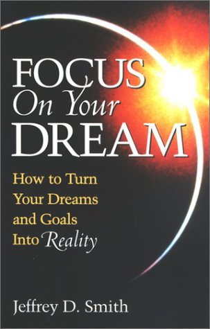 Focus On Your Dream: Jeffrey D. Smith