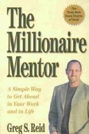 9780938716495: The Millionaire Mentor: A Simple Way to Get Ahead in Your Work and in Life
