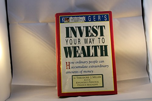 Kiplinger's invest your way to wealth: How ordinary people can accumulate extraordinary ...