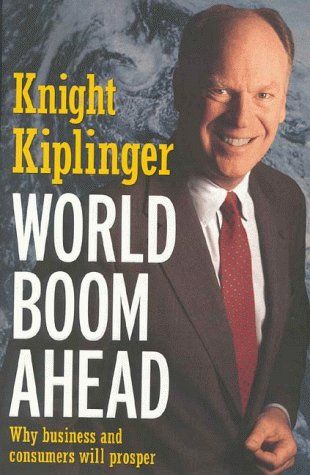 World Boom Ahead : Why Business and Consumers Will Prosper: Kiplinger, Knight