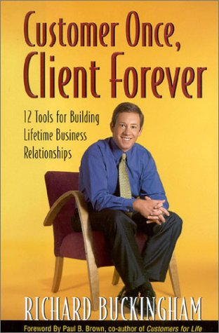 9780938721826: Customer Once, Client Forever: 12 Tools for Building Lifetime Business Relationships