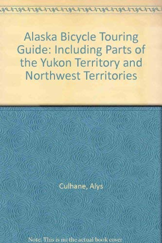 9780938737179: Alaska Bicycle Touring Guide: Including Parts of the Yukon Territory and Northwest Territories