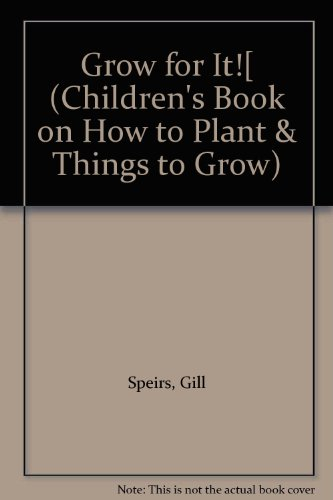 Grow for It![ (Children's Book on How to Plant & Things to Grow): Speirs, Gill