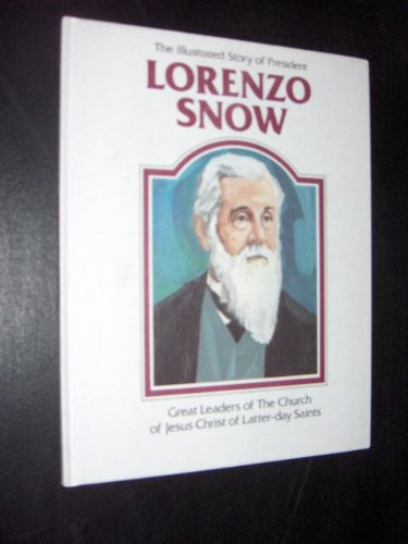 The illustrated story of President Lorenzo Snow: Hulme, Joy N