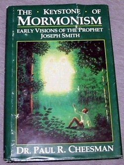 The Keystone of Mormonism: Early Visions of: Paul R Cheesman