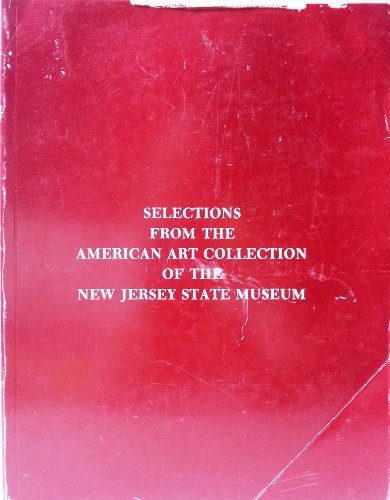 9780938766599: Selections from the American art collection of the New Jersey State Museum, and catalogue of the American paintings and sculpture through 1950