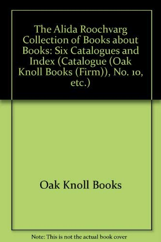 9780938768005: The Alida Roochvarg Collection of Books About Books: Six Catalogues and Index (Catalogue (Oak Knoll Books (Firm)), No. 10, Etc.)