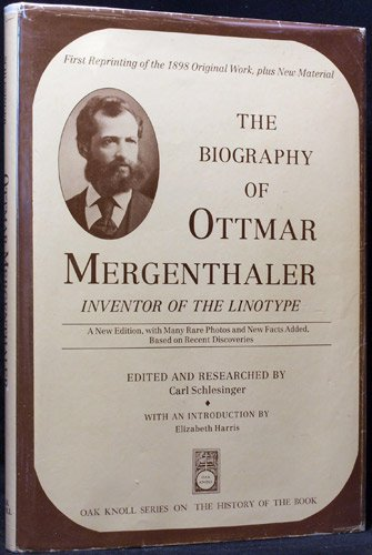 The Biography Of Ottmar Mergenthaler Inventor of The Linotype Series: Oak Knoll Series On The His...