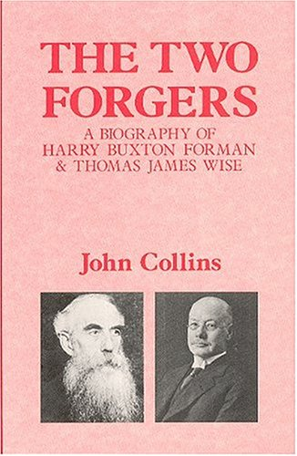 The Two Forgers: A Biography of Harry Buxton Forman and Thomas James Wise