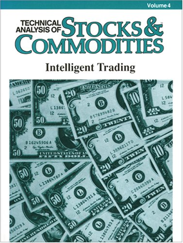 9780938773030: Technical Analysis of Stocks & Commodities, Volume 4: Intelligent Trading (1986 issues)