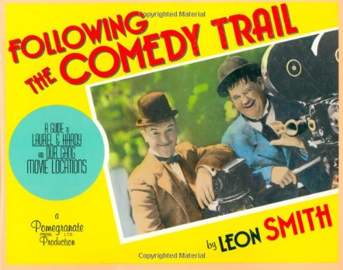 9780938817055: Following the Comedy Trail: A Guide to Laurel and Hardy and Our Gang Film Locations